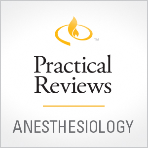Practical Reviews in Anesthesiology
