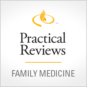 Practical Reviews in Family Medicine Family Medicine CME
